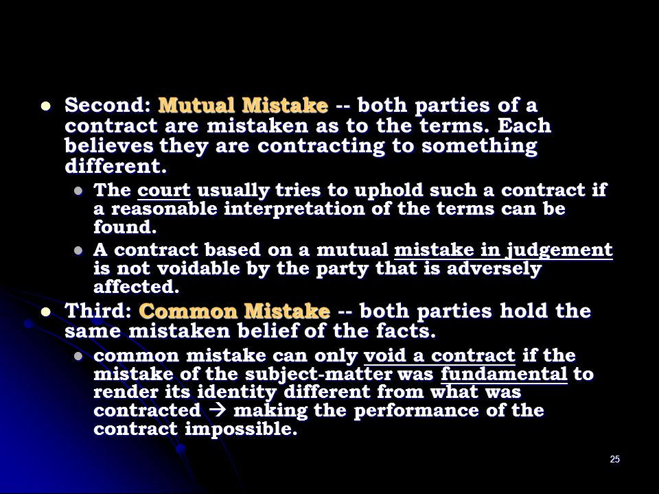Second: Mutual Mistake -- both parties of a contract are mistaken as to the terms. Each believes they are contracting to something different.