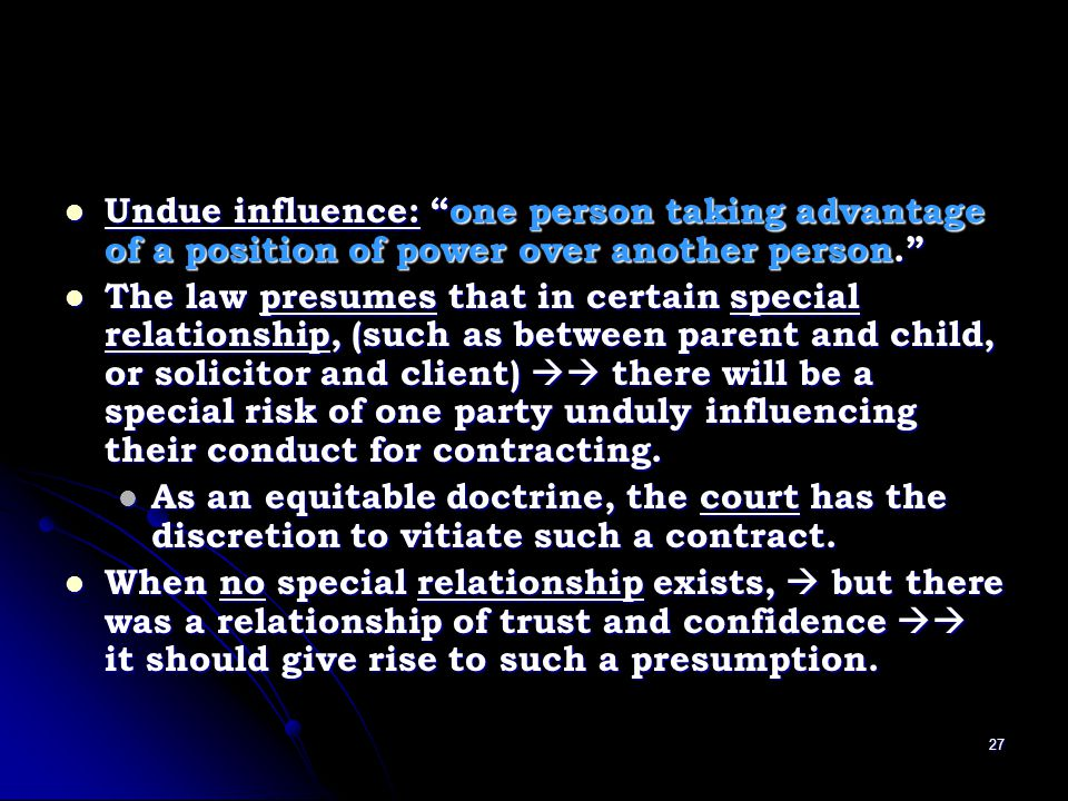 Undue influence: one person taking advantage of a position of power over another person.