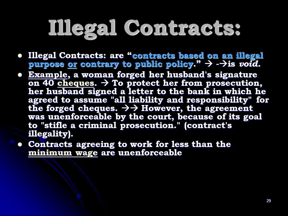 Illegal Contracts: Illegal Contracts: are contracts based on an illegal purpose or contrary to public policy.  -is void.