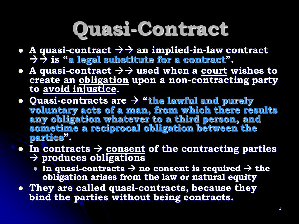 Quasi-Contract A quasi-contract  an implied-in-law contract  is a legal substitute for a contract .