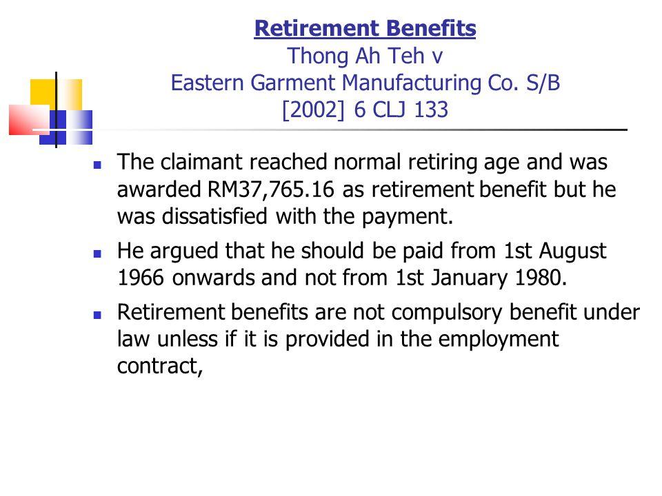 Retirement Benefits Thong Ah Teh v Eastern Garment Manufacturing Co