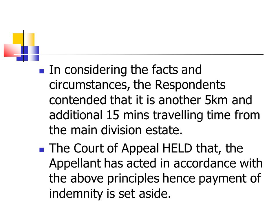 In considering the facts and circumstances, the Respondents contended that it is another 5km and additional 15 mins travelling time from the main division estate.