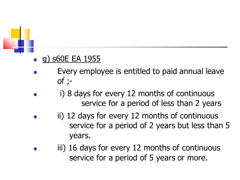 g) s60E EA 1955 Every employee is entitled to paid annual leave of ;-