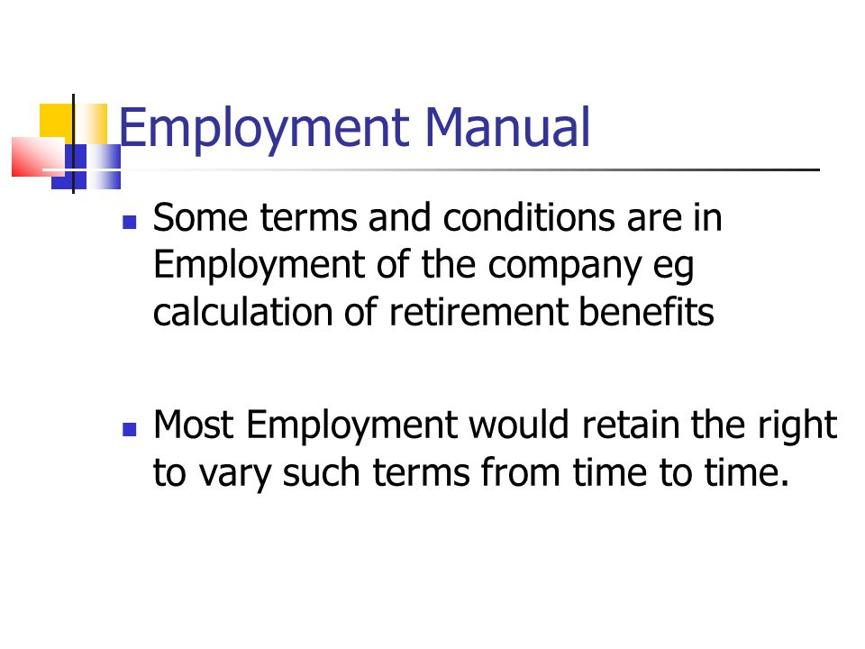 Employment Manual Some terms and conditions are in Employment of the company eg calculation of retirement benefits.