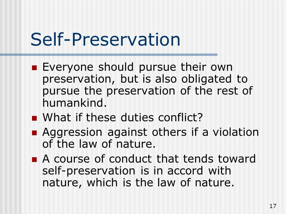 Self-Preservation Everyone should pursue their own preservation, but is also obligated to pursue the preservation of the rest of humankind.
