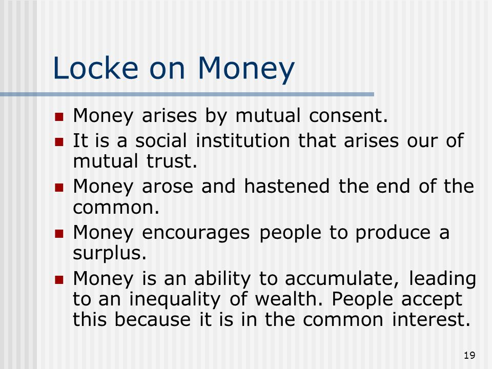 Locke on Money Money arises by mutual consent.