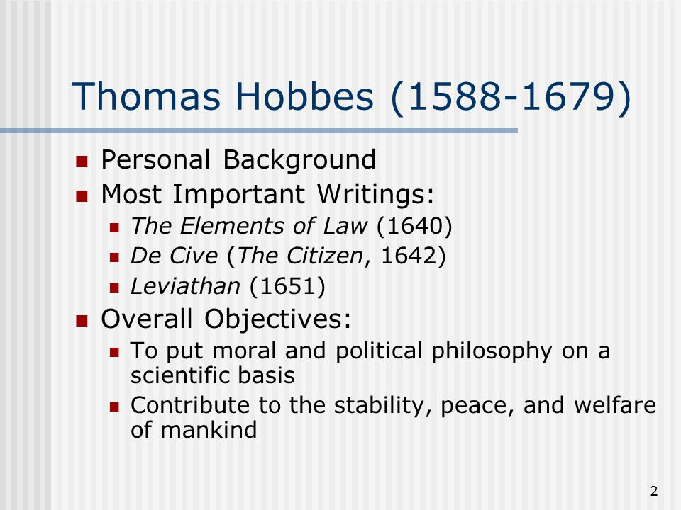 Thomas Hobbes (1588-1679) Personal Background Most Important Writings: