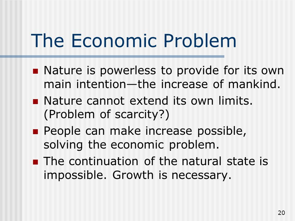 The Economic Problem Nature is powerless to provide for its own main intention—the increase of mankind.