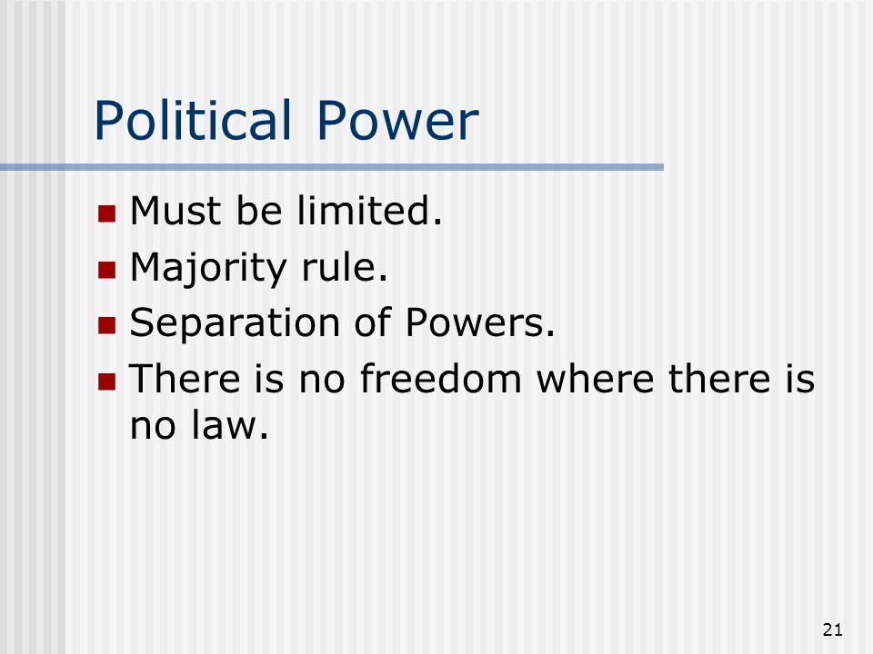 Political Power Must be limited. Majority rule. Separation of Powers.