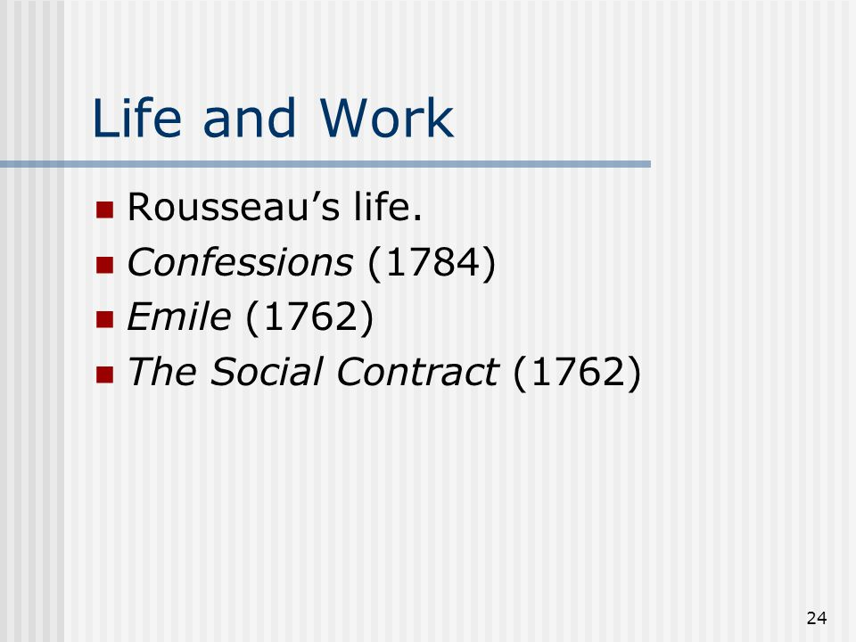 Life and Work Rousseau's life. Confessions (1784) Emile (1762)