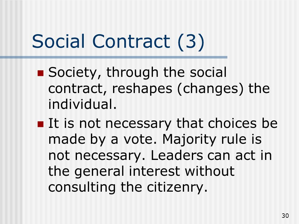 Social Contract (3) Society, through the social contract, reshapes (changes) the individual.
