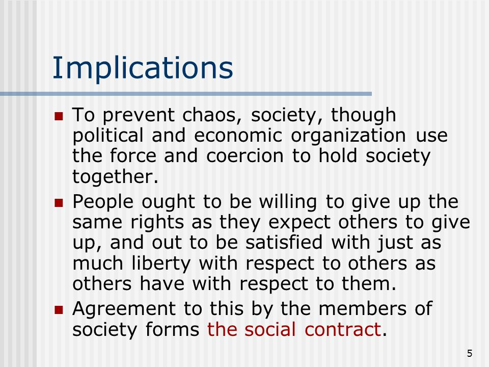 Implications To prevent chaos, society, though political and economic organization use the force and coercion to hold society together.