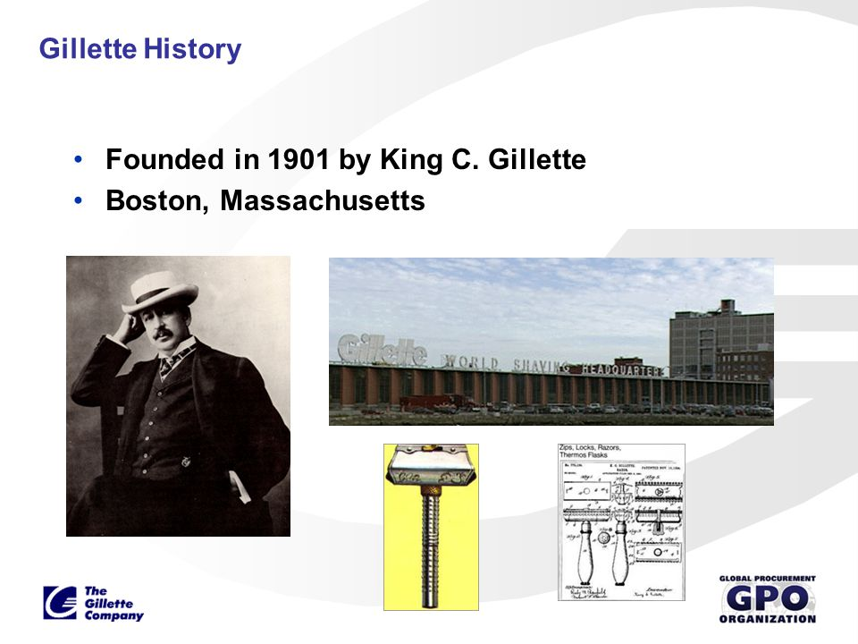 Gillette History Founded in 1901 by King C. Gillette Boston, Massachusetts