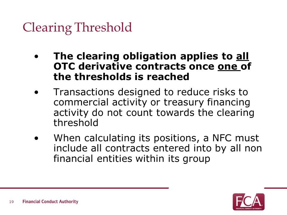 Clearing Threshold The clearing obligation applies to all OTC derivative contracts once one of the thresholds is reached.