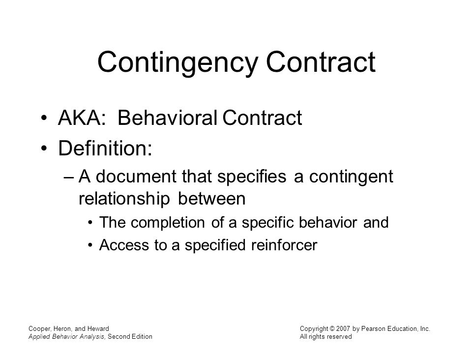 Contingency Contract AKA: Behavioral Contract Definition: