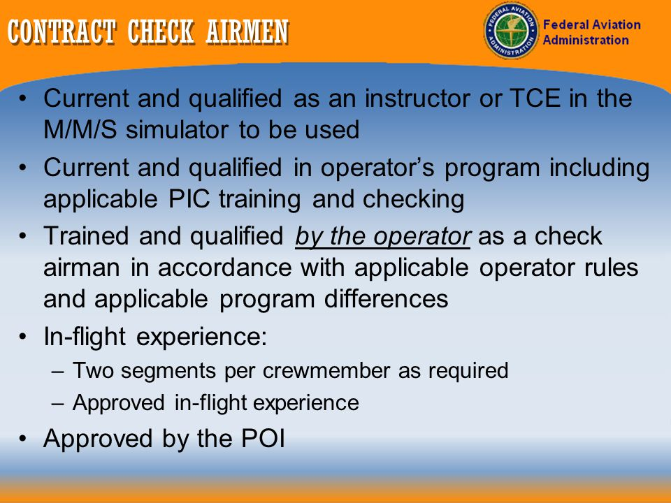 CONTRACT CHECK AIRMEN Current and qualified as an instructor or TCE in the M/M/S simulator to be used.
