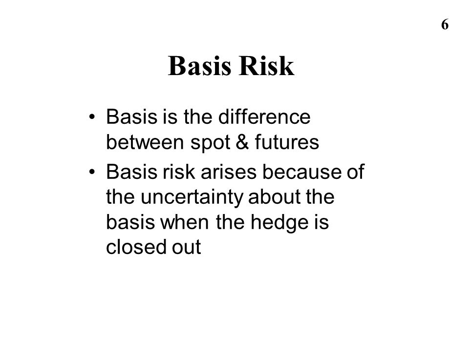 Basis Risk Basis is the difference between spot & futures