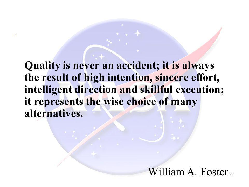 Quality is never an accident; it is always the result of high intention, sincere effort, intelligent direction and skillful execution; it represents the wise choice of many alternatives.