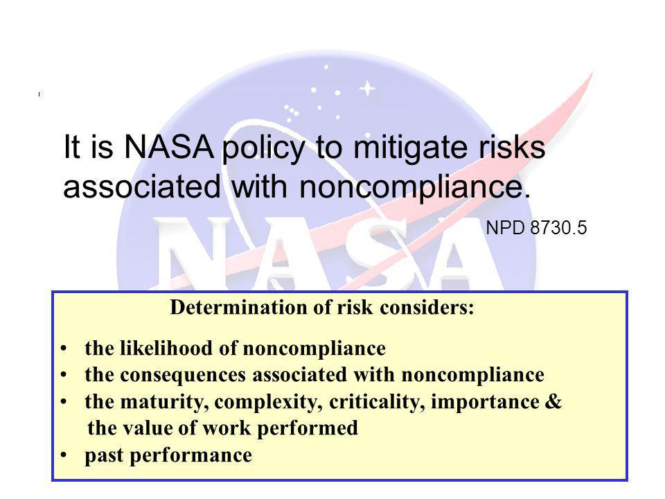It is NASA policy to mitigate risks associated with noncompliance.