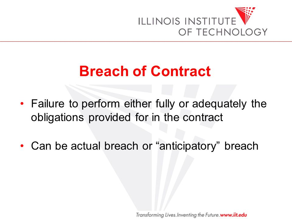 Breach of Contract Failure to perform either fully or adequately the obligations provided for in the contract.