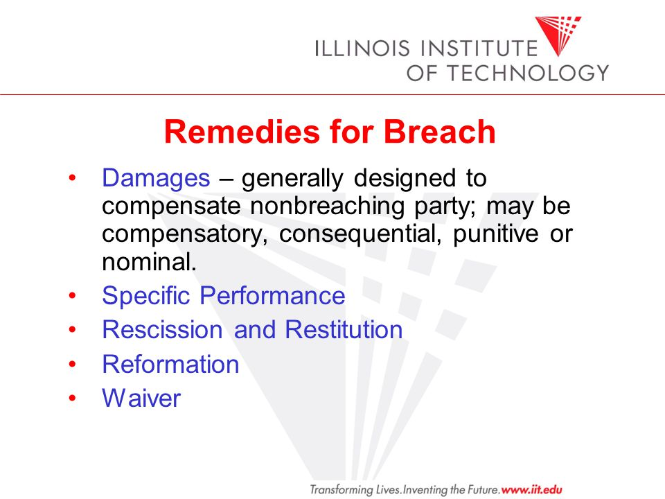 Remedies for Breach Damages – generally designed to compensate nonbreaching party; may be compensatory, consequential, punitive or nominal.