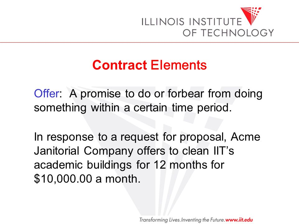 Contract Elements Offer: A promise to do or forbear from doing something within a certain time period.
