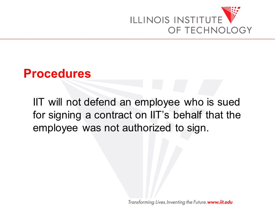 Procedures IIT will not defend an employee who is sued for signing a contract on IIT's behalf that the employee was not authorized to sign.