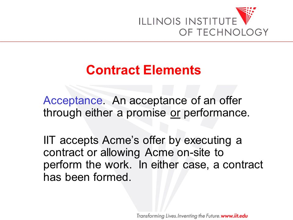 Contract Elements Acceptance. An acceptance of an offer through either a promise or performance.