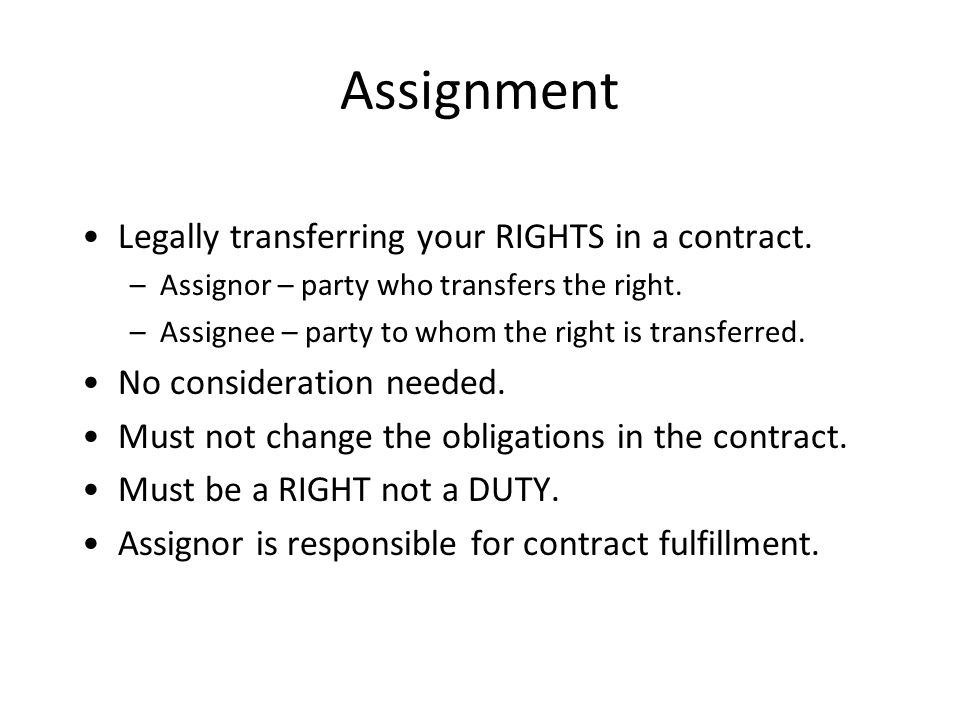 Assignment Legally transferring your RIGHTS in a contract.