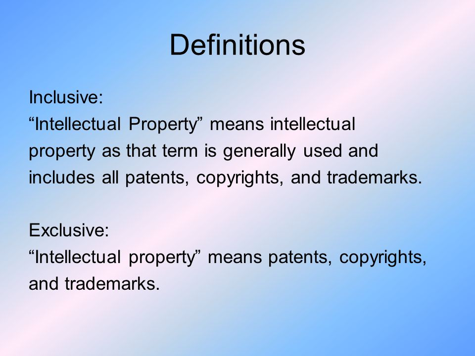 Definitions Inclusive: Intellectual Property means intellectual
