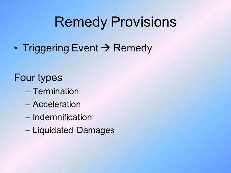 Remedy Provisions Triggering Event  Remedy Four types Termination