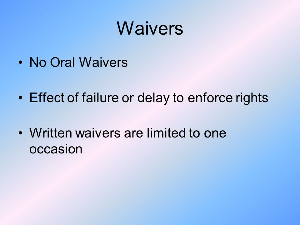 Waivers No Oral Waivers Effect of failure or delay to enforce rights