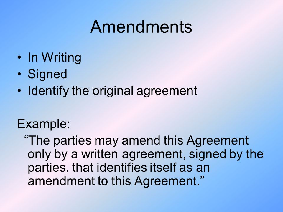 Amendments In Writing Signed Identify the original agreement Example: