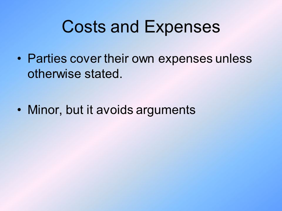 Costs and Expenses Parties cover their own expenses unless otherwise stated.