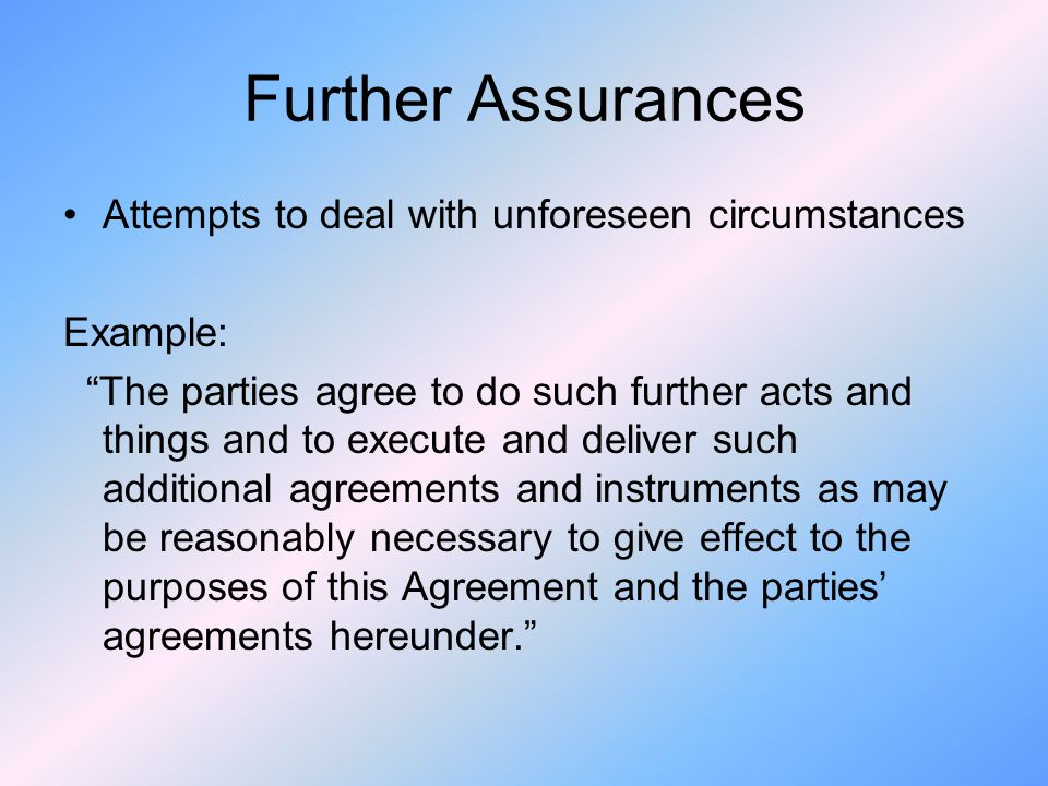 Further Assurances Attempts to deal with unforeseen circumstances