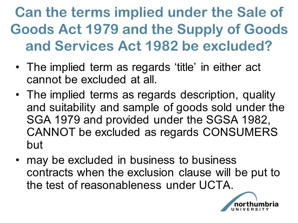 Can the terms implied under the Sale of Goods Act 1979 and the Supply of Goods and Services Act 1982 be excluded