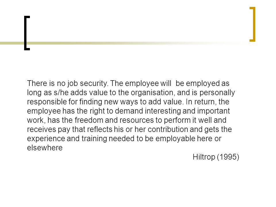 There is no job security. The employee will be employed as