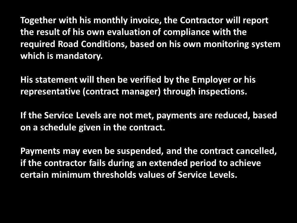 Together with his monthly invoice, the Contractor will report the result of his own evaluation of compliance with the required Road Conditions, based on his own monitoring system which is mandatory.