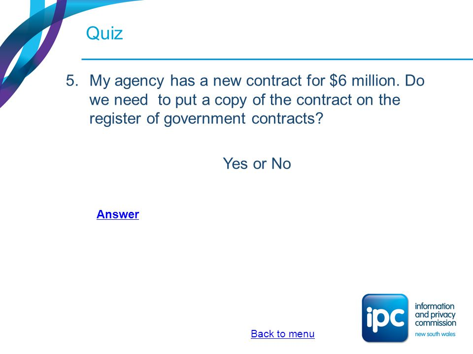 Quiz My agency has a new contract for $6 million. Do we need to put a copy of the contract on the register of government contracts