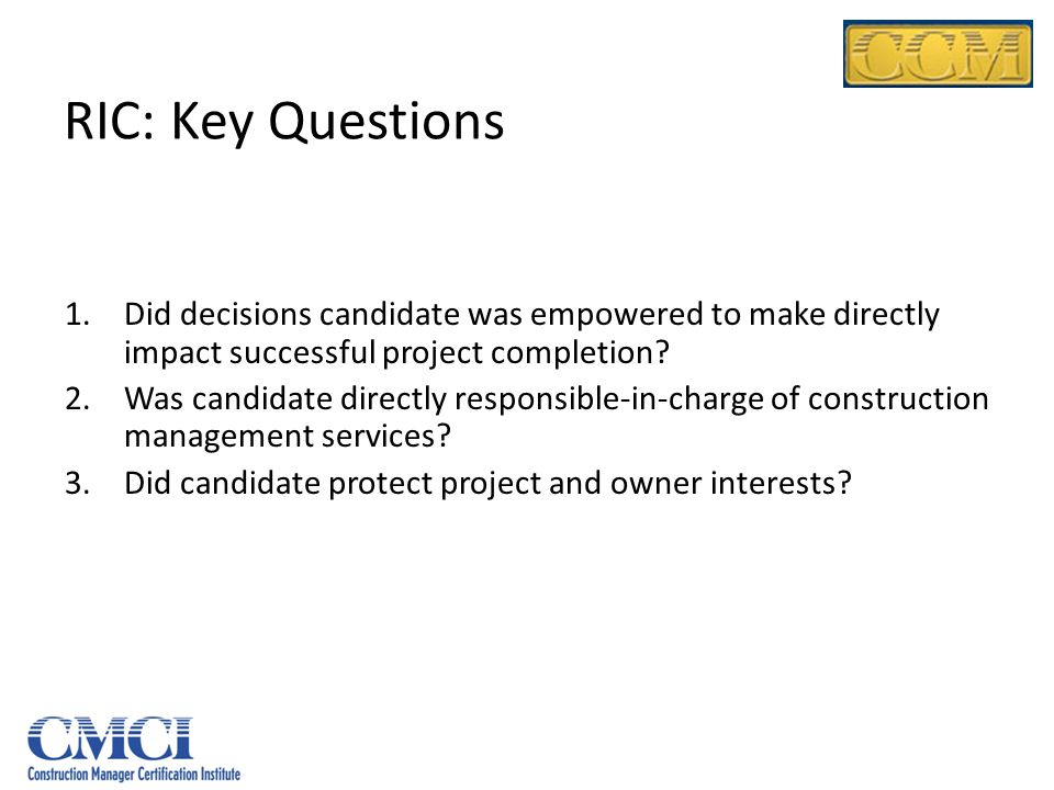 RIC: Key Questions Did decisions candidate was empowered to make directly impact successful project completion