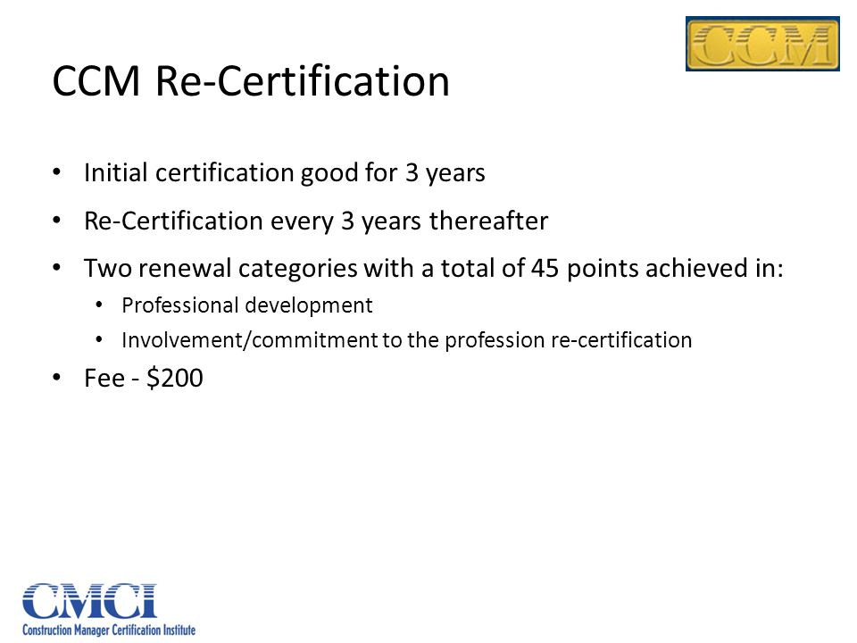 CCM Re-Certification Initial certification good for 3 years