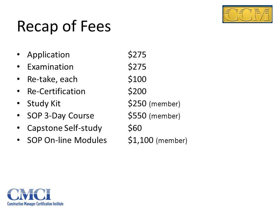 Recap of Fees Application $275 Examination $275 Re-take, each $100