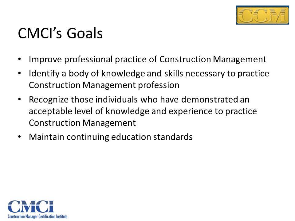 CMCI's Goals Improve professional practice of Construction Management