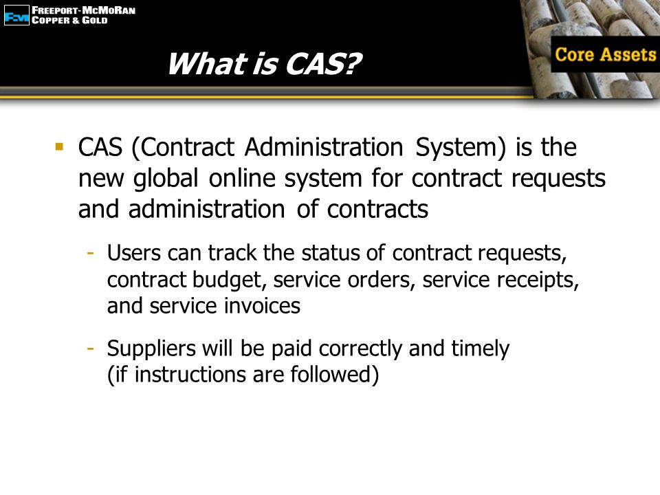 What is CAS CAS (Contract Administration System) is the new global online system for contract requests and administration of contracts.