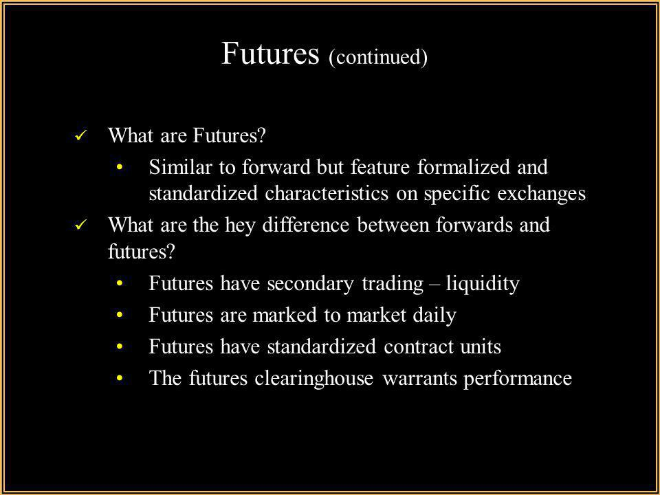 Futures (continued) What are Futures