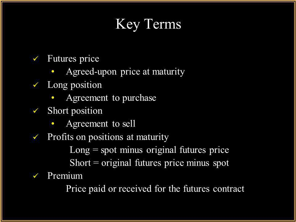 Key Terms Futures price Agreed-upon price at maturity Long position