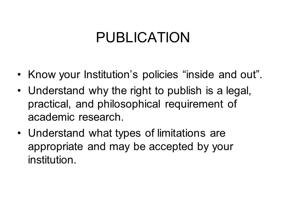 PUBLICATION Know your Institution's policies inside and out .