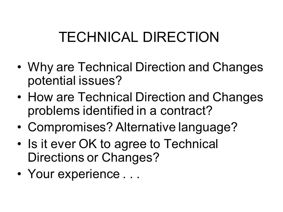 TECHNICAL DIRECTION Why are Technical Direction and Changes potential issues