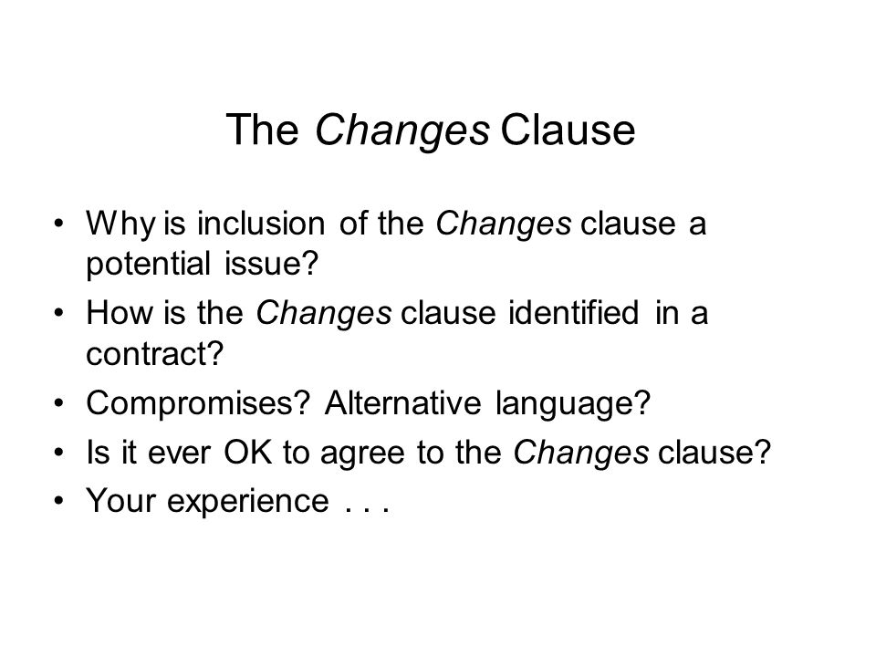 The Changes Clause Why is inclusion of the Changes clause a potential issue How is the Changes clause identified in a contract
