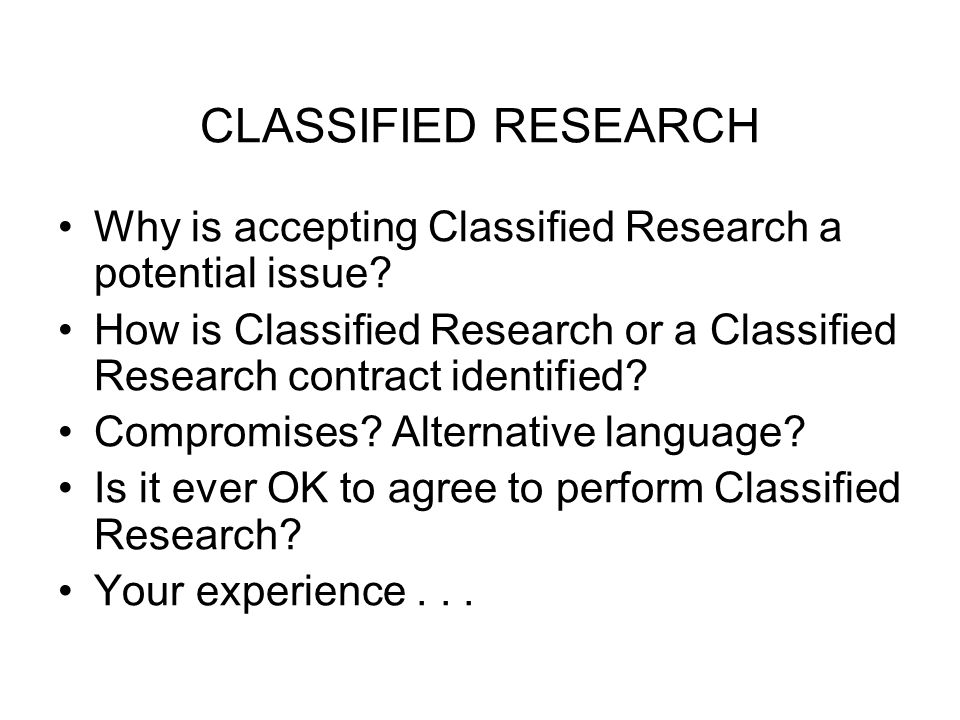 CLASSIFIED RESEARCH Why is accepting Classified Research a potential issue How is Classified Research or a Classified Research contract identified